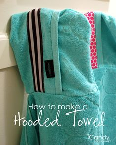 Hooded Towel Tutorial.  You can make one of these for adults.  I have one and love it.