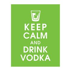 Keep Calm and Drink Vodka 11x14 Featured in Grass by KeepCalmShop, $15.95