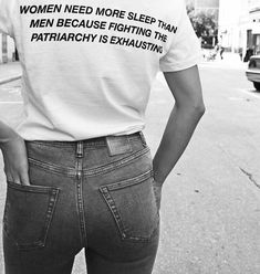 Women Need More Sleep Than Men Because Fighting The Patriarchy is Exhausting | White Tee | High Waist Denim Jeans | Oversized Tee | Graphic Tee | Women's Rights