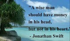 """""""A wise man should have money in his head, but not in his heart."""" -Jonathan Swift #quotes"""