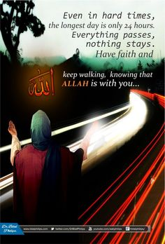 Even in hard times, the longest day is only 24 hours. Everything passes, nothing stays. Have faith and keep walking, knowing that Allah is with you.