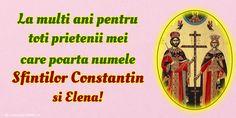 La multi ani pentru toti prietenii mei care poarta numele Sfintilor Constantin si Elena! Greetings Images