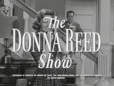 The Donna Reed Show I used to watch this on Nick at Nite when I was little. Loved it!