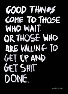 get up, dress up, show up, and WORK HARD!