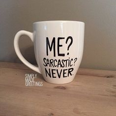 Me sarcastic never mug, sarcastic person mug, mug for friends, just because gift, funny mug, statement mug, custom mug, quote mug