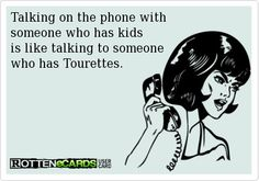 I'm pretty sure every customer service rep I talk to is certain I have tourettes.