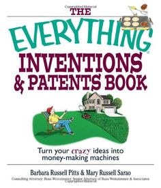 The Everything Inventions And Patents Book: Turn Your Crazy Ideas into Money-making Machines! by Barbara Russell Pitts,http://www.amazon.com/dp/1593374364/ref=cm_sw_r_pi_dp_AhuFsb0EKX1AXBQM