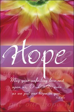 Psalm 33:20-22 We wait in hope for the Lord;     he is our help and our shield.  In him our hearts rejoice,     for we trust in his holy name.  May your unfailing love be with us, Lord,     even as we put our hope in you.