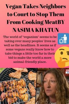 Vegan Takes Neighbors to Court to Stop Them From Cooking Meat Health Fitness, Wellness, Vegan, Cooking, Life, Food, Flat Belly, Pin Cushions, News
