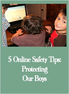 5 Online Safety Tips: Protecting My Boys - Great tips on online safety that can apply to boys or girls.