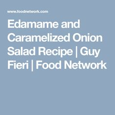 Get Edamame and Caramelized Onion Salad Recipe from Food Network Onion Salad, Guy Fieri, Edamame, Caramelized Onions, Serving Dishes, Cherry Tomatoes, Food Network Recipes, I Foods, Salad Recipes