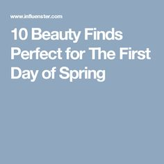 10 Beauty Finds Perfect for The First Day of Spring