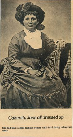 After losing both parents by the age of 16, Martha Jane took whatever jobs she could find to provide for her younger siblings. She worked as a dishwasher, cook, waitress, dance-hall girl, nurse, an ox team driver, & delivered mail for the pony express. Finally, in 1874, it is believed that she found work as a scout at Fort Russell. During that time, Jane also began her on-and-off employment as a prostitute at the Fort Laramie Three-Mile Hog Ranch.