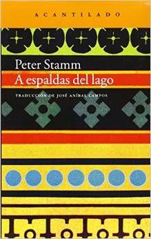 A espaldas del lago / Peter Stamm ; traducción del alemán de José Aníbal Campos. Acantilado, 2014