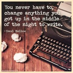 Writing Advice from Saul Bellow. This has actually been true for me. I might tweak it or fine-tune it, but I don't think I've ever had to fully eliminate anything that kept me awake at night. Writing Memes, Writing Advice, Writing Help, Writing A Book, Writing Ideas, Saul Bellow, Writing Motivation, Writers Write, Write It Down
