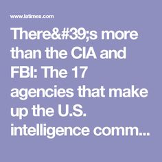 There's more than the CIA and FBI: The 17 agencies that make up the U.S. intelligence community - LA Times