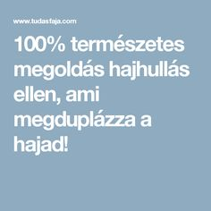 100% természetes megoldás hajhullás ellen, ami megduplázza a hajad! Hair Health, Beauty Hacks, Makeup, Creative, Make Up, Makeup Application, Beauty Tricks, Beauty Makeup, Diy Makeup