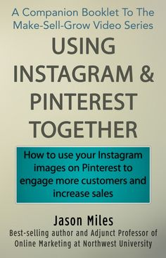 Using Instagram and Pinterest together - booklet. A transcript from the Make Sell Grow Video Blog.