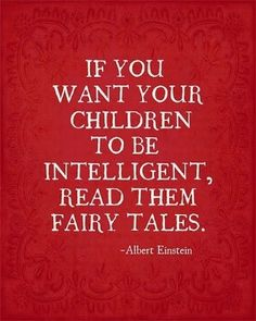 """Einstein quote-- love this!! Haha we were talking about this one just the other day. The next part says """"if you want them to be more intelligent, read them more fairy tales."""""""