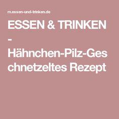 ESSEN & TRINKEN - Hähnchen-Pilz-Geschnetzeltes Rezept