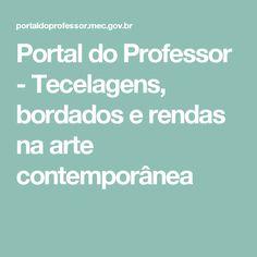 Portal do Professor                                   - Tecelagens, bordados e rendas na arte contemporânea