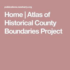 Home | Atlas of Historical County Boundaries Project