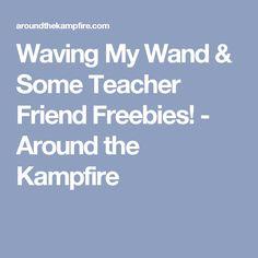 Waving My Wand & Some Teacher Friend Freebies! - Around the Kampfire