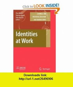 Identities at Work (Technical and Vocational Education and Training Issues, Concerns and Prospects) (9789048172474) Alan Brown, Simone R. Kirpal, Felix Rauner , ISBN-10: 9048172470  , ISBN-13: 978-9048172474 ,  , tutorials , pdf , ebook , torrent , downloads , rapidshare , filesonic , hotfile , megaupload , fileserve