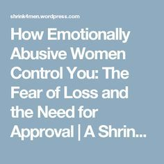 How Emotionally Abusive Women Control You: The Fear of Loss and the Need for Approval Unhappy Marriage Quotes, Psychological Manipulation, Narcissistic Mother, Self Esteem Quotes, Christian Videos, Single Dads, Emotional Abuse, The Victim, Spiritual Quotes
