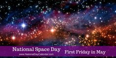 May 5, 2017 National Space Day is observed annually on the first Friday in May.  This day is dedicated to the extraordinary achievements, benefits and opportunities in the exploration and use of space.  The goal of National Space Day is to promote math, science, technology and engineering education in young people to inspire them to pursue a career in science, especially a career in space-related jobs.