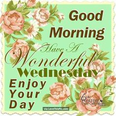 Good Morning Have A Wonderful Wednesday Enjoy Your Day
