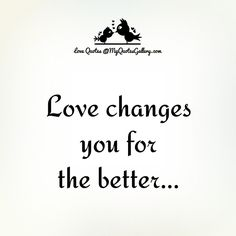 Love changes you for the better
