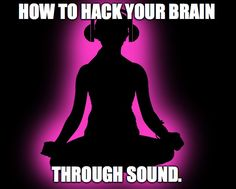 How to hack your brain through sound.