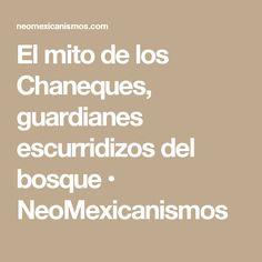 El mito de los Chaneques, guardianes escurridizos del bosque • NeoMexicanismos