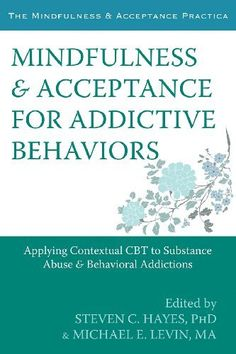 Mindfulness and Acceptance for Addictive Behaviors: Applying Contextual CBT to Substance Abuse and Behavioral Addictions (The Context Press Mindfulness and Acceptance Practica Series) by Steven C. Hayes, http://smile.amazon.com/dp/B00A0P4SQ2/ref=cm_sw_r_pi_dp_iBwvub065AVRE
