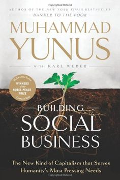 Building Social Business: The New Kind of Capitalism that Serves Humanity's Most Pressing Needs by Muhammad Yunus http://www.amazon.com/dp/1586489569/ref=cm_sw_r_pi_dp_HmNsub0ED5G7H