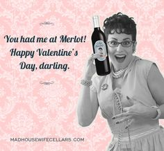 You had me at Merlot! Happy Valentine's Day, darling.