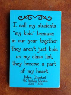 Customized I Call My Students My Kids Because They Become Part of My Heart Real Wood Sign - Great Teacher Gift via Etsy