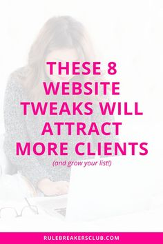 These 8 Website Tweaks will Attract More Clients AND Grow Your List | The Rule Breaker's Club