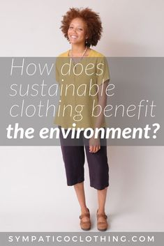 How does sustainable clothing benefit the environment?