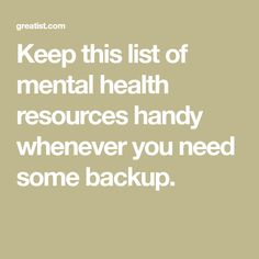 Keep this list of mental health resources handy whenever you need some backup.