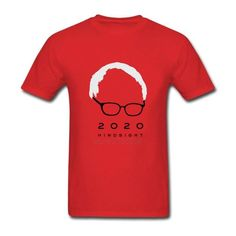 Give this a look : 2017 Bernie Sanders 2020 T-Shirt http://politishirtsusa.com/products/2017-new-novelty-men-t-shirts-bernie-sanders-2020-hight-printed-mens-t-shirt-o-neck-top-tshirt-casual-fitness-mens-clothing