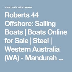 Model: Used Roberts 44 Offshore, Hull:Steel, Category: Sailing Boats Boats Online, Sailboats For Sale, Western Australia, Sailing, Steel, Candle, Steel Grades, Iron