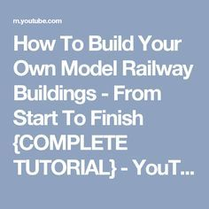 How To Build Your Own Model Railway Buildings - From Start To Finish {COMPLETE TUTORIAL} - YouTube