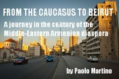 From the Caucasus to Beirut: On the Tracks of the Armenian Diaspora | Hetq online  Can't figure out where or how to see this!!