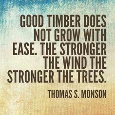 "Prophet Thomas S. Monson quoting Douglas Malloch's poem ""Good Timber"" :)"
