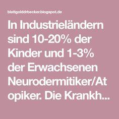 In Industrieländern sind 10-20% der Kinder und 1-3% der Erwachsenen Neurodermitiker/Atopiker. Die Krankheitshäufigkeit hat sich in Ind...