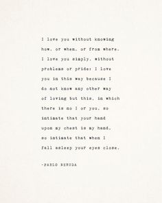Positive Quotes Discover Pablo Neruda love poetry i love you without knowing how love sonnet poem gifts for her gift for him love poem love quote poster Neruda Quotes, Poem Quotes, Words Quotes, Life Quotes, Neruda Love Poems, Relationship Quotes, Funny Quotes, Life Happens Quotes, Honesty In Relationships