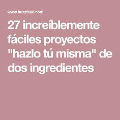 """27 increíblemente fáciles proyectos """"hazlo tú misma"""" de dos ingredientes"""