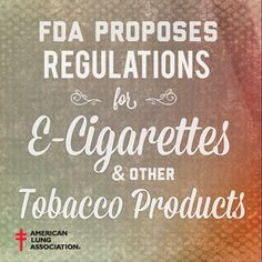 This week, FDA finally proposed regulations for e-cigarettes and other tobacco products. http://www.lung.org/press-room/press-releases/advocacy/FDA-ECig-Deeming-Reg-Statement.html